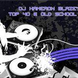 DJ Kameron Blaze's Top 40 Mixed With Old School Mix