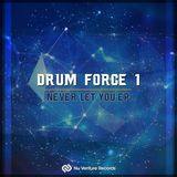 Drum Force 1 - Never Let You EP: Release Mix [NVR038: OUT NOW!]