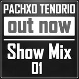 PachXo Tenorio - Show Mix 01 (OUT NOW)