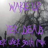 Wake Up Yer Dead -( Im So Goth I Drink Blood and Smoke Cloves While Being Anti-Social Mix #1)