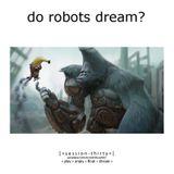 Do Robots Dream? [session 030]