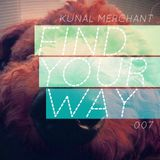 Kunal Merchant - Find Your Way 007 - 18.02.13