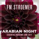 FM STROEMER - Arabian Night Essential Housemix June 2017   www.fmstroemer.de