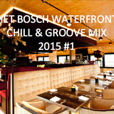 Het Bosch @ the Waterfront Chill Mix 2015 #1 (easy tunes for a romantic dinner)
