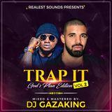 TRAP IT  VOL  2 (GOD'S PLAN EDITION)  - DJ - GAZAKING THA ILLEST