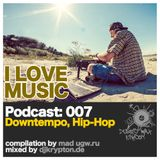 Podcast — I Love Music: 007 Downtempo, Hip-Hop [2013]