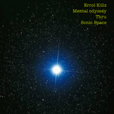 Errol Killz : mental odyssey thru Sonic Space Vol.1