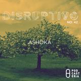 Disruptivo No. 42 - Ashoka.
