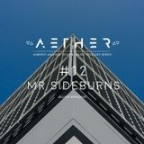 AETHER Guest Mix #12 - Mr.Sideburns [ Below Bangkok ] (Ambient / Dub Techno)