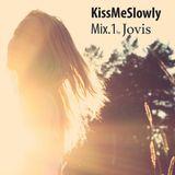Kissmeslowly. mix 1. ♥