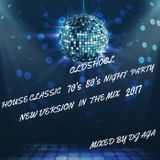 OLDHOOL HOUSE CLASSIC 70's 80's NIGHT PARTY NEW VERSION IN THE MIX 2017  MIXED BY DJ AGA