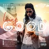 LIVING GOOD DANCEHALL MIX DJ GREEN B (EXPLICIT) 2016