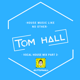 House Mix Vol. 7 (Vocal House Special Edition // PART 3) Mixed By TOM HALL UK