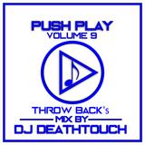 "PUSH PLAY - Volume 9 ""Throwbacks"" DJ Deathtouch."