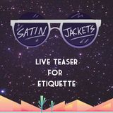 Satin Jackets Live teaser for Etiquette