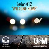 Sesion #12 - Welcome Home