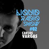 Liquid Radio Show: Episode #02 - CARLOS VARGAS