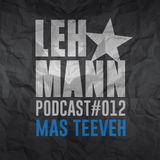 Lehmann Podcast #012 - Mas Teeveh