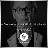 Bon Entendeur : Personne peut te sortir de toi, Luchini, November 2013