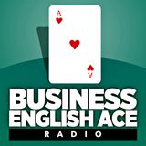 Business English Ace Radio [Podcast] EP58