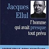 Jacques Ellul : L'homme qui avait presque tout prévu