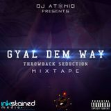 DJ ATOMIQ - GAL DEM WAY (THROWBACK SEDUCTION MIX) - MASTERED