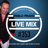 Pablo Prado - Live Mix 353 (Progressive & Trance)
