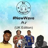 DJ Manette - #NewWave (UK Edition) Pt 2 Featuring D Block Europe, Yxng Bane & more   @DJ_Manette