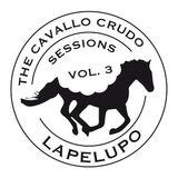 Lapelupo - The Cavallo Crudo Sessions - Part 3 [mixtape]