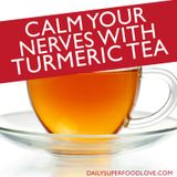 Calm Your Nerves and Grow New Brain Cells with Turmeric Tea