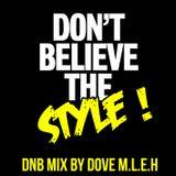 Dove M.L.E.H : Don't Believe The Style (DNB MIX)