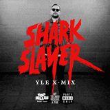 Sharkslayer - Xmix Mix For YleX