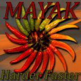 MAYAK - Harder Faster