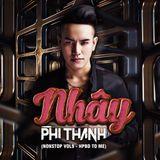 Nhây - Phi Thành Mix(Nonstop Vol9 - HPBD To Me)