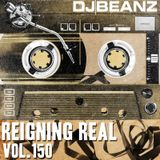 Reigning Real With DJ Beanz Episode 150