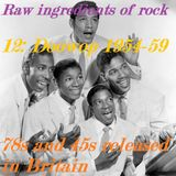 RAW INGREDIENTS OF ROCK 12: DOOWOP HEARD IN THE UK 1954-59