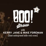 Boo! show. Noses deep in the underground Kent indie rock scene with Kerry Jane & Mike Forman. Show 2