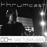 Thrumcast 004 - Ivan Turanjanin