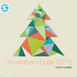 Skinny Chris - December House 2015