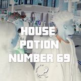 House Potion Number 69