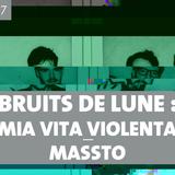 Bruits de Lune - 21 mars 2017 - Massto + Mia Vita Violenta