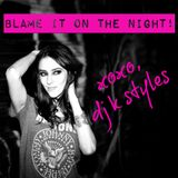 BLAME IT ON THE NIGHT!