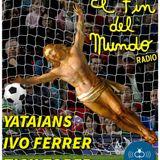 El Fin del Mundo N°86 || Notti Magiche || Invitados: Tick Toper, Ivo Ferrer, Yataians (13.6.14)
