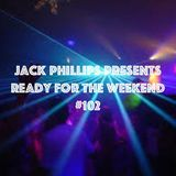 Jack Phillips Presents Ready for the Weekend #102