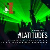 Latitudes #13: Bar Américas celebra 16 años / Francisca Valenzuela platica sobre su próximo disco