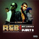 "The original DJ FRESH (since 1983) presents ""R&B 4 MY LADIES PT.3"""