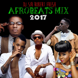 DJ Sir Robert Fre$h - AFROBEATS MIX 2017