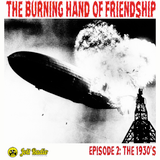 The Burning Hand of Friendship Episode 2: The 1930's