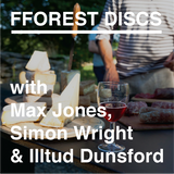 fforest discs - Max Jones, Simon Wright & Illtud Dunsford