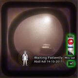 Waiting Patiently - Mix Set Abdi Adl 14-10-2017